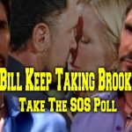 The Bold and the Beautiful POLL: Should Bill Keep Taking Brooke Back? VOTE!